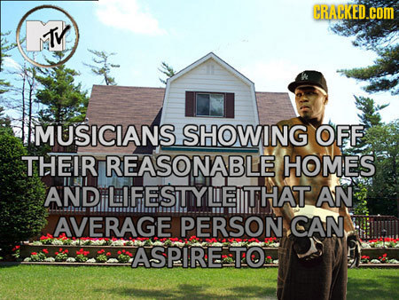 CRAKED.COM TV MUSICIANS SHOWING OFF THEIRIREASONABLE HOMES AND LIFESTIYLEITHAT AN AVERAGE PERSON CAN ASPIRE TO