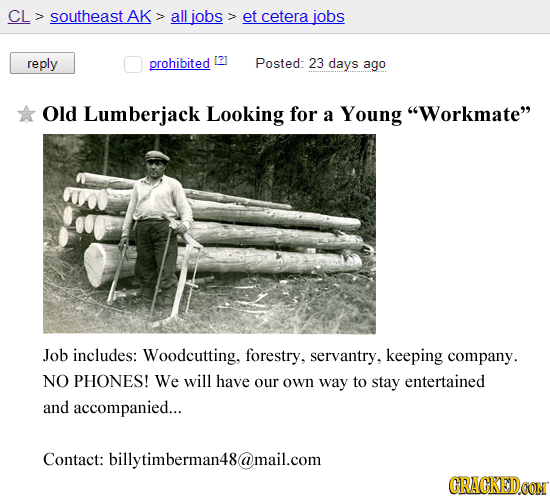CL southeast AK > all iobs> et cetera jobs reply prohibited [?1 Posted: 23 days ago Old Lumberjack Looking for a Young Workmate Job includes: Woodcu