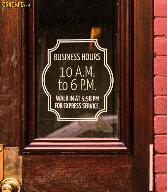 BUSINESS HOURS 10 A.M. to 6 P.M. WALK IN AT 5:58 PM FOR EXPRESS SERVICE.