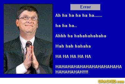 Error Ah ha ha ha ha ha...... ha ha ha.. AhhH ha hahahahahaha Hah hah hahaha HA HA HA HA HA HAHAHAHAHAHAHAHAHAHAHA HAHAHAHAHIII GRAGREDOM