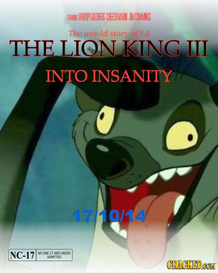 STURIN WHOCPIGILDEERG CEECHMARN JMOIMMNSS The untold story of Ed THE LION KING III INTO INSANITY 1710/14 NC-17 NO ONE 17 AND UNDER ADUITTED CRACKEDCON