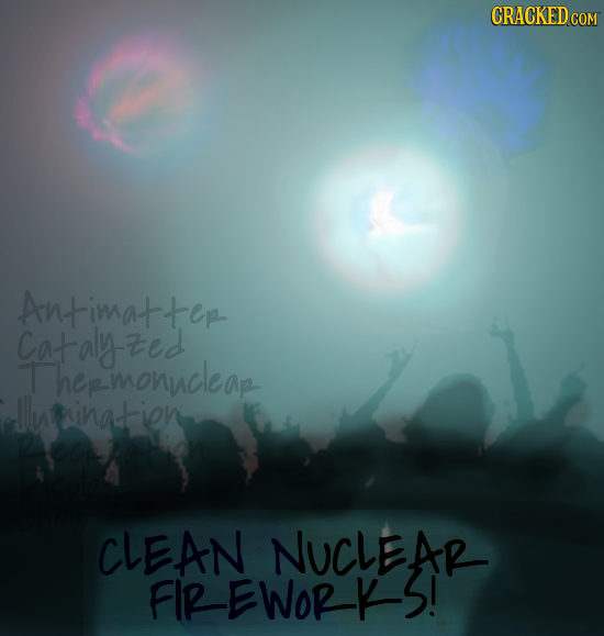 CRACKED COM Antimat tep Cataly- zed Thepmonacleap luthinatien CLEAN NUCLEAR FIR -EWOR KS!