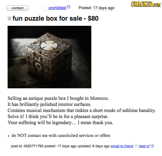 CRACKEDOON contact prohibited Posted: 17 days ago fun puzzle box for sale -$80 Selling an antique puzzle box I bought in Morocco. It has brilliantly p