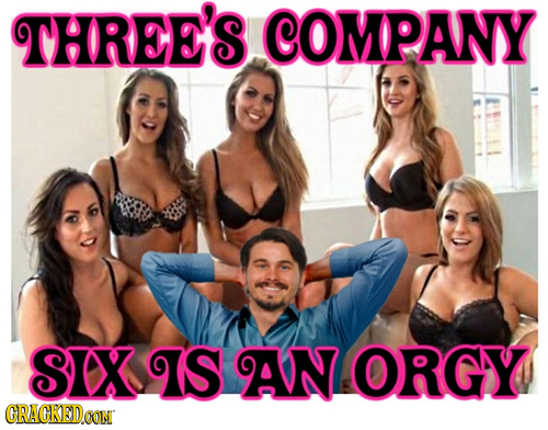 THREE'S COMPANY SIX IS AN ORGY CRAGKED.OON