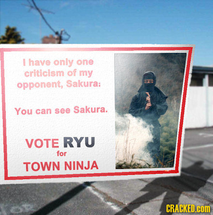 U have only one criticism of my opponent, Sakura: You can see Sakura. VOTE RYU for TOWN NINJA CRACKED.cOM