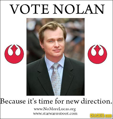 VOTE NOLAN Because it's time for direction. new www.NoMoreLucas.org www.star'warsrepoot.com CRACKED. HOM