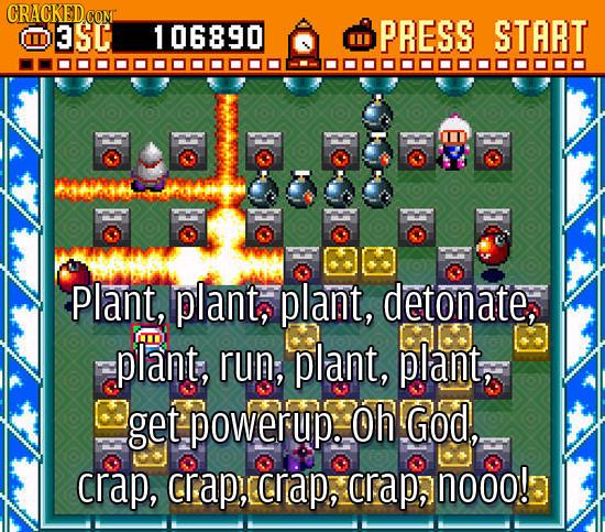 D3SC 1 06890 PRESS START i Plant, plant, plant, detonate, m plant, run, plant, plant, get powerup. Oh God, crap, Crap, crap, crap, nooo!
