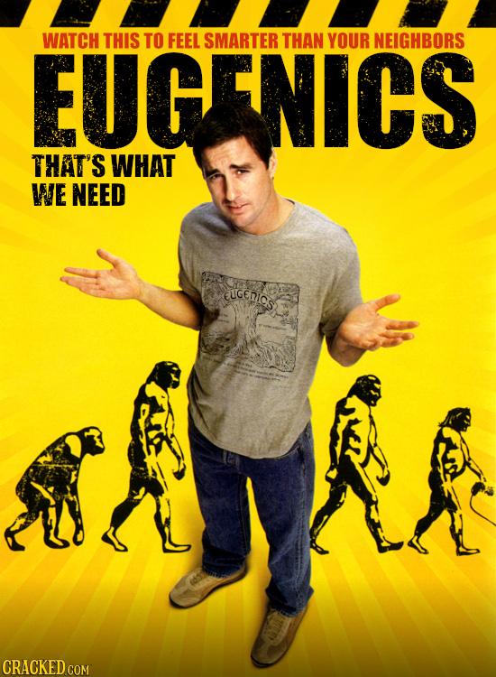 EUGENICS WATCH THIS TO FEEL SMARTER THAN YOUR NEIGHBORS THAT'S WHAT WE NEED EUGCHIC CRACKED COM