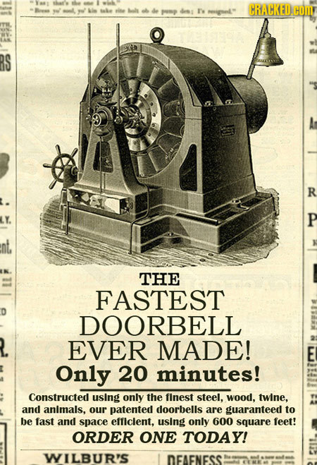 e CRACKED. de dess 's eigel. HOM RS R P nt, THE FASTEST DOORBELL EVER MADE! E Only 20 minutes! Constructed using only the finest steel, wood, twine,