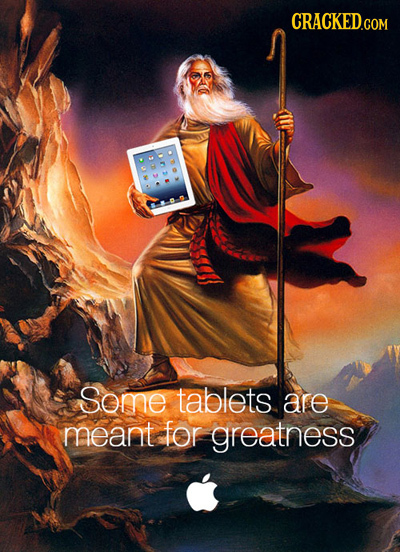 CRACKED.COM Some tablets are meant for greatness