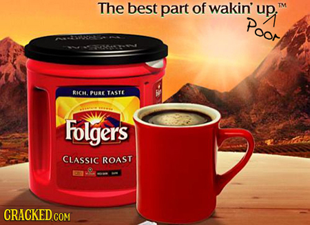 The best part of wakin' up: TM Poor RICH. PukE TASTE Folgers CLASSIC ROAST CRACKED COM