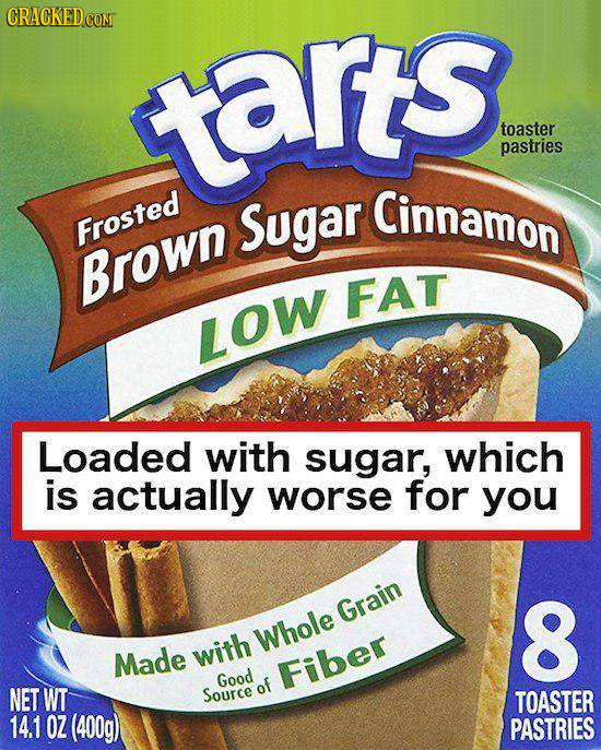 carts toaster pastries Sugar Cinnamon Frosted Brown FAT LOW Loaded with sugar, which is actually worse for you Grain 8 Whole Made with Good Fiber NET