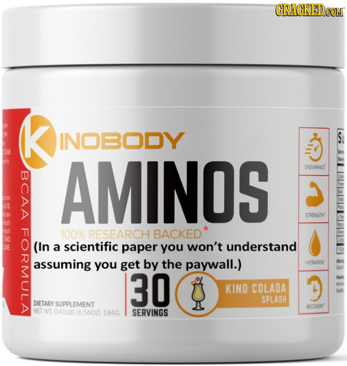 INOBODY AMINOS ENDURANCE! BCAA 5591 STRENGHH FORA 100% RESEARCH BACKED' (In a scientific paper you won't understand assuming you get by the paywall.)