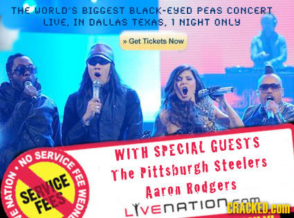 THE WORLD'S BIGGEST BLACK-EYED PEAS CONCERT LIVE. IN DALLAS TEXAS. 1 NIGHT ONLY Get Tickets Now GUESTS SERVICE WITH SPECIAL No Steelers FE The pittsbu
