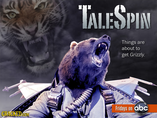 TALESPIN Things are about to get Grizzly. tae Fridays abc on CRACKED