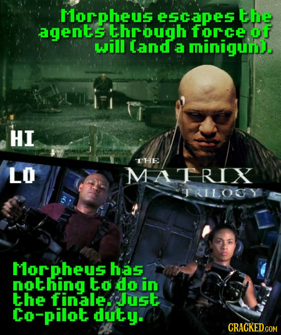 Morpheus eSCapes the agents through force of will Cand a miniguun. HI THE LO MARIX IRILOGY Morpheus has nothing to do in the finale. Just Co-pilot dut