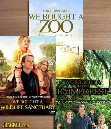 FOR CHRISTMAS WE BOUGHT A ZOO Based on a true story PARK EPRK WE BOUGHTA! FUCKING RAIN FOREST FROM THE DIRECTOROF JERRY MAGURE WE BOUGHT A MATT DAMON