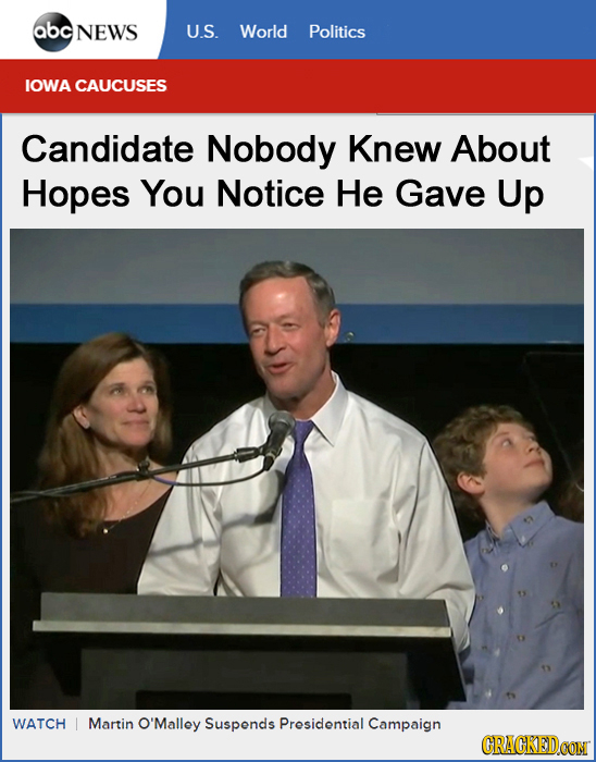 abc NEWS U.S. World Politics IOWA CAUCUSES Candidate Nobody Knew About Hopes You Notice He Gave Up WATCH Martin O O'Malley Suspends Presidential Campa