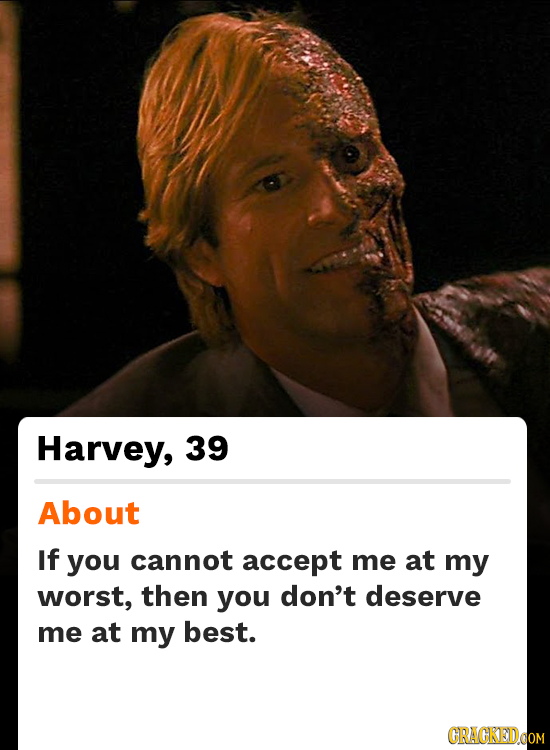 Harvey, 39 About If you cannot accept me at my worst, then you don't deserve me at my best. GRAGKEDOOM