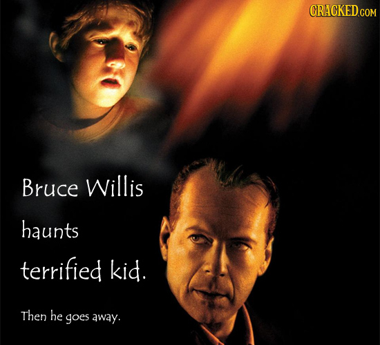 CRACKED GO Bruce Willis haunts terrified kid. Then he goes away.