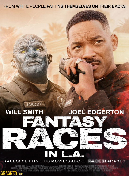 FROM WHITE PEOPLE PATTING THEMSELVES ON THEIR BACKS JAKOBY WILL SMITH JOEL EDGERTON FANTASY RACES IN L.A. RACES! GET IT? THIS MOVIE'S ABOUT RACES! #RA