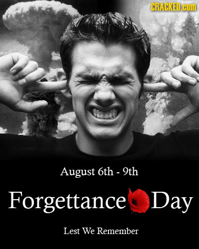 CRACKED. com August t 6th - 9th Forgettance Day Lest We Remember