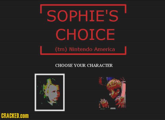 SOPHIE'S CHOICE (tm) Nintendo Amerlca CHOOSE YOUR CHARAC'TER CRACKED.cOM