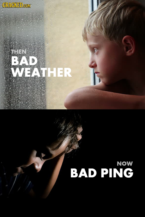 CRACKED THEN BAD WEATHER NOW BAD PING