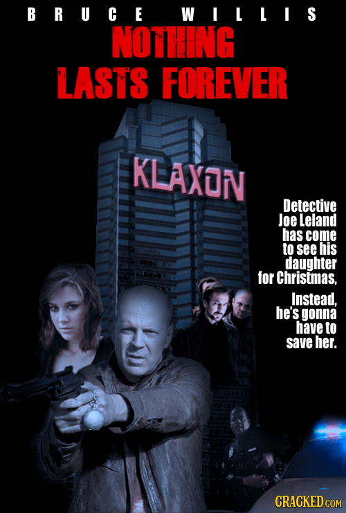 BRUCE WILLIS NOTHING LASTS FOREVER KLAXON Detective Joe Leland has come to see his daughter for Christmas, Instead, he's gonna have to save her. CRACK