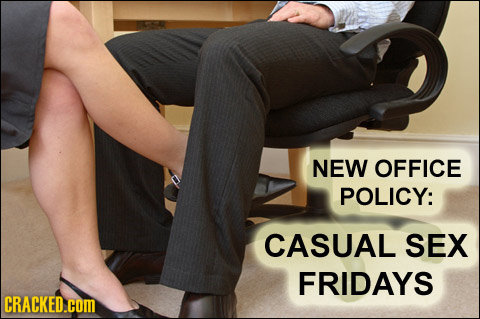 NEW OFFICE POLICY: CASUAL SEX FRIDAYS CRACKED.COM