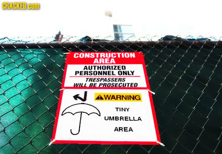 CRACKED HOM CONSTRUCTION AREA AUTHORIZED PERSONNEL ONLY TRESPASSERS WILL BE PROSECUTED WARNING TINY UMBRELLA AREA