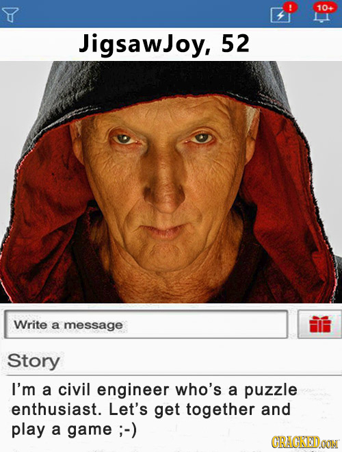 10 JigsawJoy, 52 Write a message Story I'm a civil engineer who's a puzzle enthusiast. Let's get together and play a game ; ;-) CRACKEDOON
