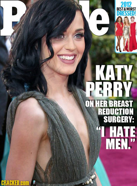 P e 2012 BEST WORST DRESSED! KATY PERRY ON HER BREAST REDUCTION SURGERY: I HATE MEN. CRACKED.cOM