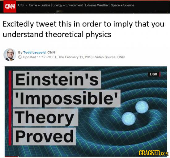 CNN U.S. Crime Justioe Energy+ Enironment Extreme Weather Space Scienoe Excitedly tweet this in order to imply that you understand theoretical physics