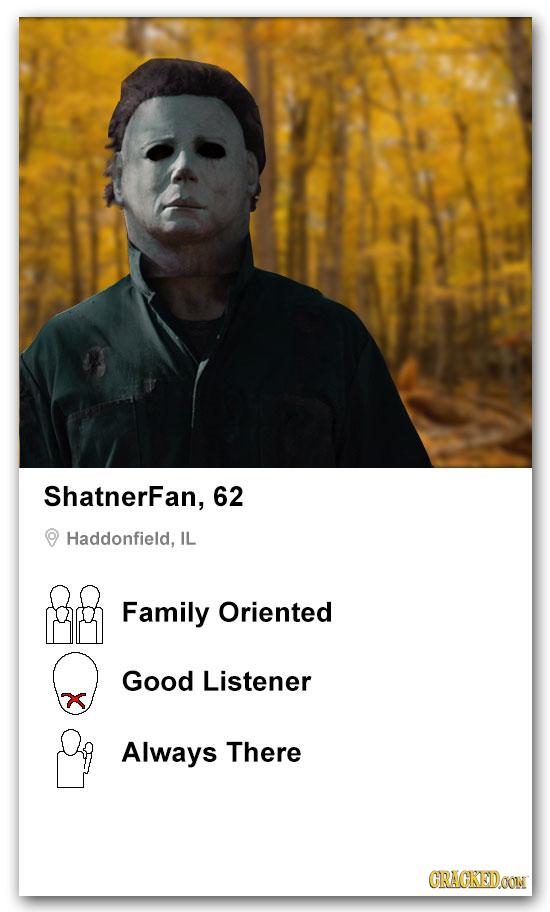 ShatnerFan, 62 Haddonfield, IL B Family Oriented Good Listener Always There CRACKEDOON