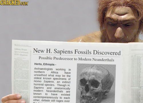 CRAGKED CONT New H. Sapiens Fossils Discovered Possible Predecessor to Modern Neanderthals Herto. Ethiopia - Archaeologists working in northern Africa