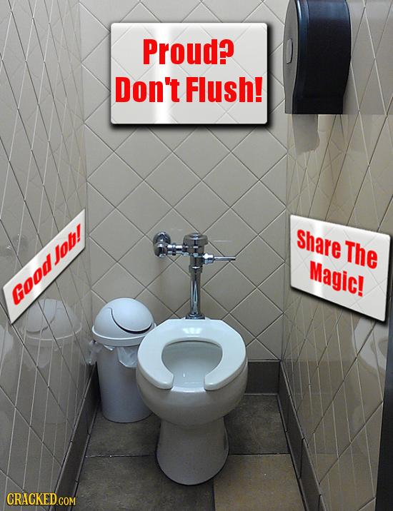 Proud? Don't Flush! Share The Magic! Goodjo