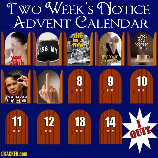 Two WEEK'S NOTICE ADVENT CALENDAR dic Enjoy your fre coffee My today ISS you I'mubanging stink you walfe 8 9 10 you have a tiny penis 11 12 13 14 QU
