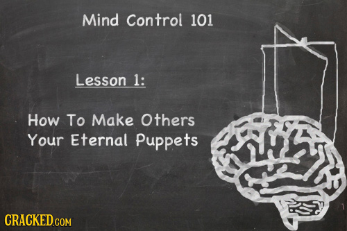 Mind Control 101 Lesson 1: How To Make Others Your Eternal Puppets