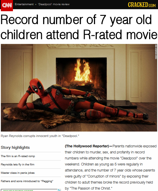 CN Entertainment 'Desdpool' movie review CRACKED.GOM Record number of 7 year old children attend R-rated movie EOMA Ryan Reynolds corrupts innocent yo
