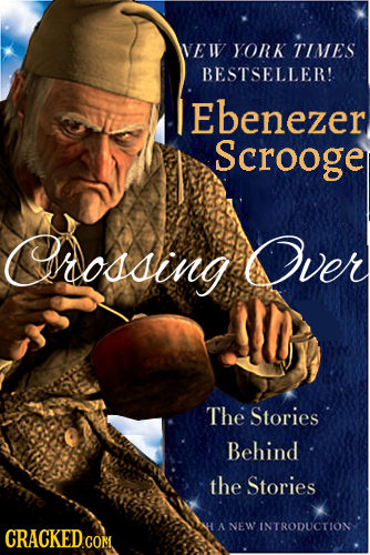 VE IV YORK TIMES BESTSELLER! Ebenezer Scrooge Cnossing Over The Stories Behind the Stories A NEW INTRODUCTION CRACKED COM