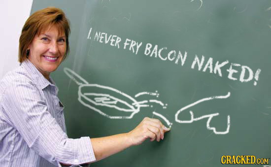 . NEVER FRY BACON NAKeD: CRACKED COM