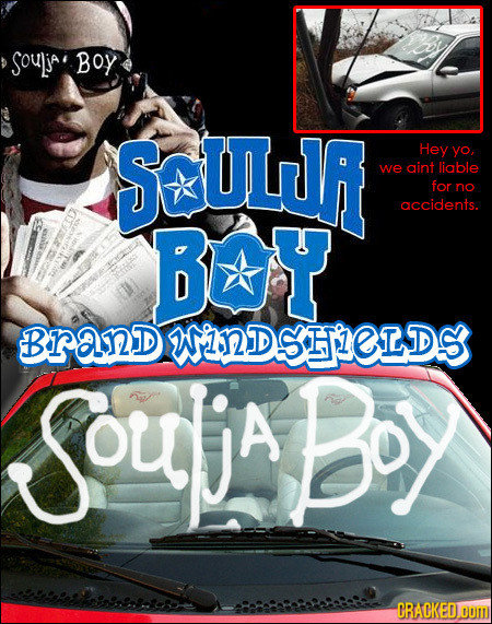 SoulijAl BOY SOULUR Hey yo, we aint liable for no accidents. Bx BranD WIDSHPELDS SoujaBoy ORACKEDOOM
