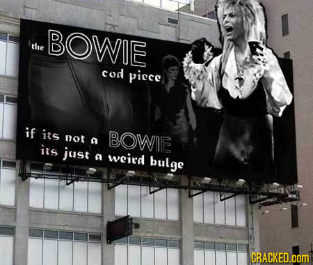 BOWIE the cod picce if its not BOWIE a its just a weird bulge CRACKED.cOm