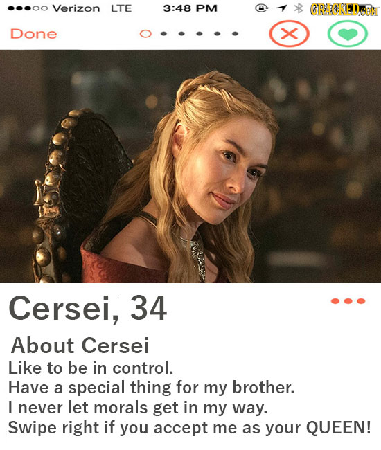Verizon LTE 3:48 PM GRBAKED Done x Cersei, 34 About Cersei Like to be in control. Have a special thing for my brother. I never let morals get in my wa