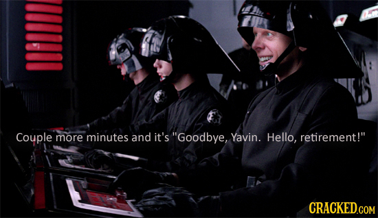 Couple more minutes and it's Goodbye, Yavin. Hello, retirement!