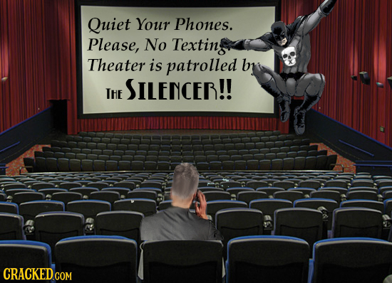 Quiet Your Phones. Please, No Textin Theater is patrolled br SILENCER!! IHe