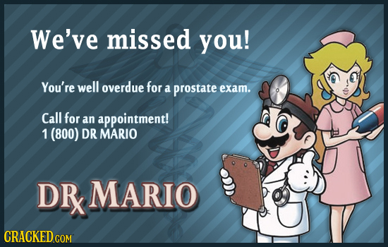 We've missed you! You're well overdue for a prostate exam. Call for an appointment! 1 (800) DR MARIO DRx MARIO