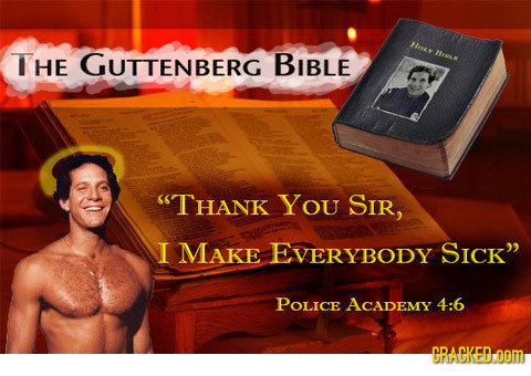 O THE GUTTENBERG BIBLE ISEse STHANK You SIR, I MAKE EVERYBODY SICK POLICE ACADEMY 4:6 GRACKED oom