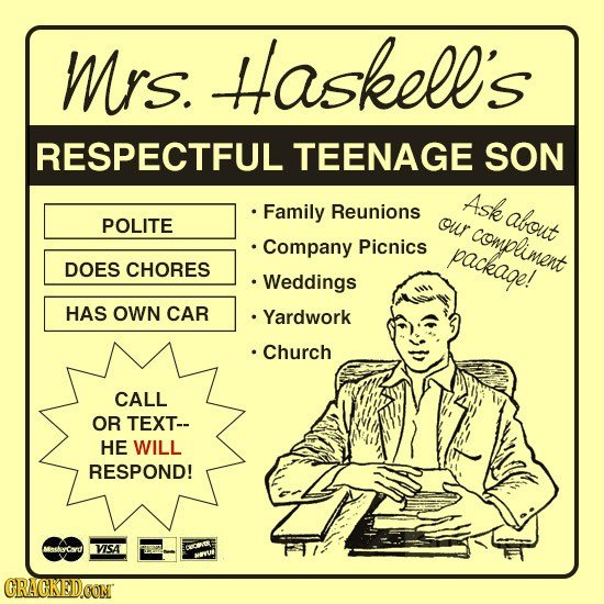 Mrs. Haskell's RESPECTFUL TEENAGE SON Ask Family Reunions alout POLITE our compliment Company Picnics package! DOES CHORES .Weddings HAS OWN CAR Yardw